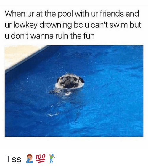 Ruinning: When ur at the pool with ur friends and  ur lowkey drowning bc u can't swim but  u don't wanna ruin the fun Tss 🤦🏽♂️💯🏌🏽