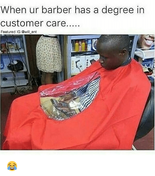 Barber, Memes, and 🤖: When ur barber has a degree in  Customer care....  Featured IG @will ent 😂