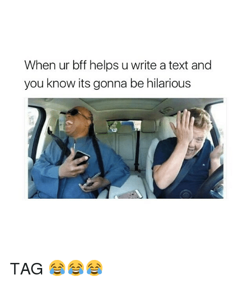 Text, Girl Memes, and Hilarious: When ur bff helps u write a text and  you know its gonna be hilarious TAG 😂😂😂
