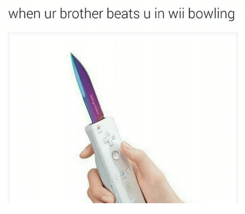 Dank, Beats, and 🤖: when ur brother beats u in wii bowling