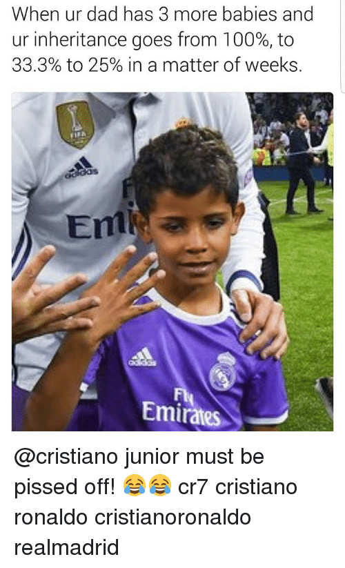 Anaconda, Cristiano Ronaldo, and Dad: When ur dad has 3 more babies and  ur inheritance goes from 100%, to  33.3% to 25% in a matter of weeks  Enmtl  Fl  Emiraes @cristiano junior must be pissed off! 😂😂 cr7 cristiano ronaldo cristianoronaldo realmadrid