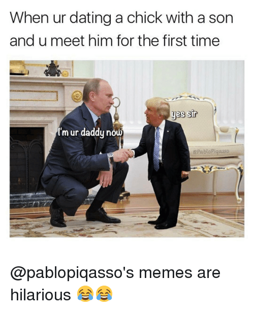 Dating, Memes, and Date: When ur dating a chick with a son  and u meet him for the first time  sir  Im ur daddy now  ePablo Pigasso @pablopiqasso's memes are hilarious 😂😂