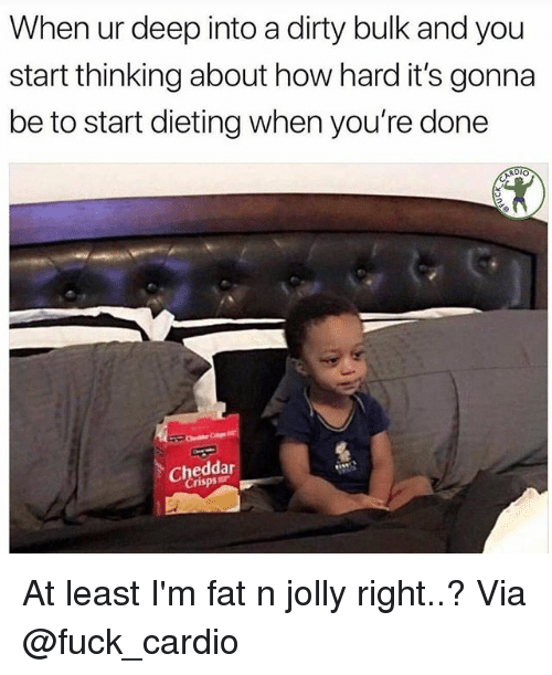 Dieting, Gym, and Dirty: When ur deep into a dirty bulk and you  start thinking about how hard it's gonna  be to start dieting when you're done  risps At least I'm fat n jolly right..? Via @fuck_cardio