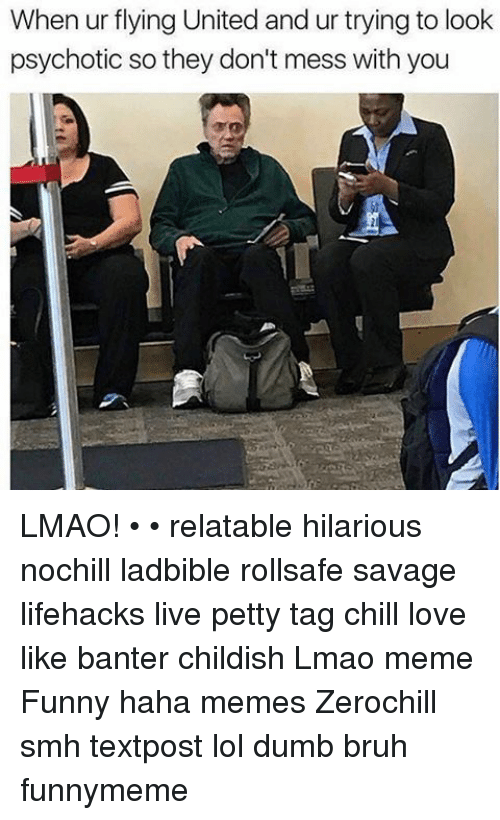 Bruh, Chill, and Dumb: When ur flying United and ur trying to look  psychotic so they don't mess with you LMAO! • • relatable hilarious nochill ladbible rollsafe savage lifehacks live petty tag chill love like banter childish Lmao meme Funny haha memes Zerochill smh textpost lol dumb bruh funnymeme