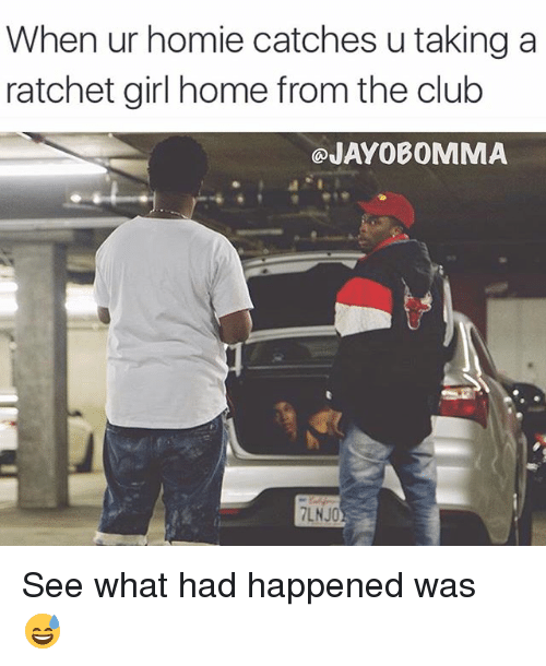 Ratchet Girls: When ur homie catches u taking a  ratchet girl home from the club  @JAYOBOMMA See what had happened was 😅