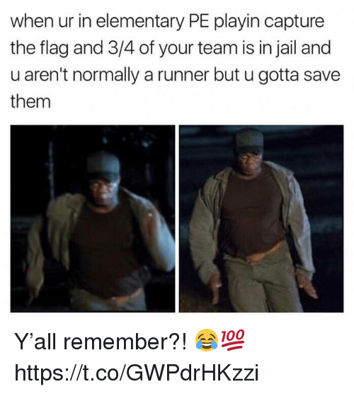 Jail, Elementary, and Team: when ur in elementary PE playin capture  the flag and 3/4 of your team is in jail and  u aren't normally a runner but u gotta save  them Y'all remember?! 😂💯 https://t.co/GWPdrHKzzi