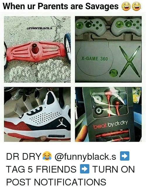 funny black: When ur Parents are Savages  FUNNY BLACKS  X GAME 360  beat  by dr dry DR DRY😂 @funnyblack.s ➡️ TAG 5 FRIENDS ➡️ TURN ON POST NOTIFICATIONS