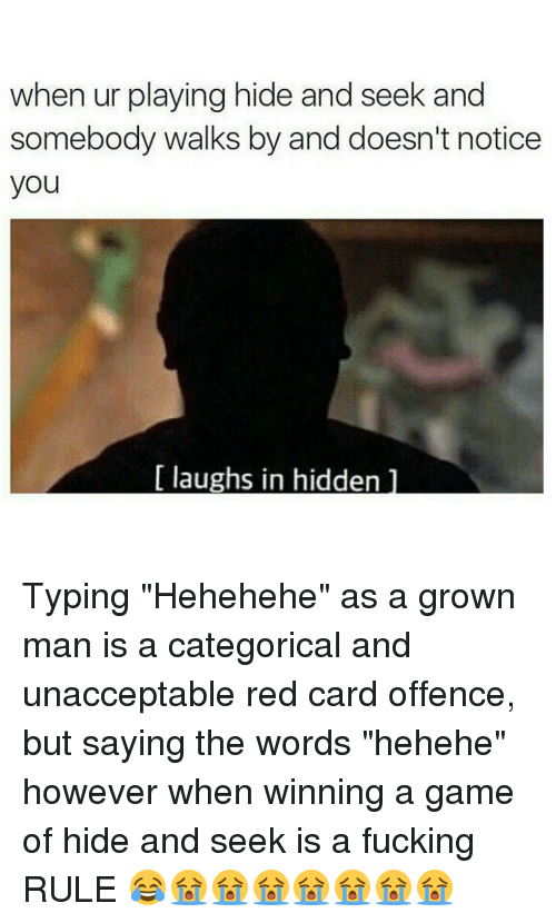 "Unaccept: when ur playing hide and seek and  somebody walks by and doesn't notice  you  Llaughs in hidden Typing ""Hehehehe"" as a grown man is a categorical and unacceptable red card offence, but saying the words ""hehehe"" however when winning a game of hide and seek is a fucking RULE 😂😭😭😭😭😭😭😭"