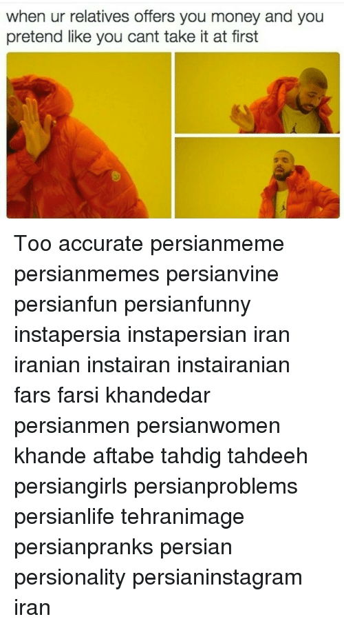 Cant Take It: when ur relatives offers you money and you  pretend like you cant take it at first Too accurate persianmeme persianmemes persianvine persianfun persianfunny instapersia instapersian iran iranian instairan instairanian fars farsi khandedar persianmen persianwomen khande aftabe tahdig tahdeeh persiangirls persianproblems persianlife tehranimage persianpranks persian persionality persianinstagram iran