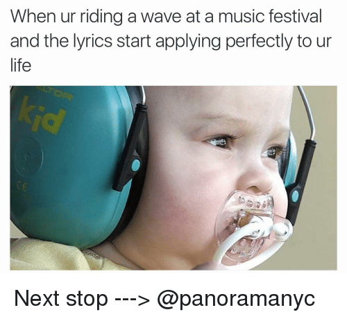Lyrics: When ur riding a wave at a music festival  and the lyrics start applying perfectly to ur  life Next stop ---> @panoramanyc