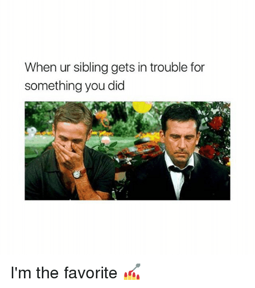 Girl Memes, Did, and You: When ur sibling gets in trouble for  something you did I'm the favorite 💅