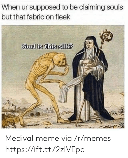 silk: When ur supposed to be claiming souls  but that fabric on fleek  Gurl is this silk? Medival meme via /r/memes https://ift.tt/2zIVEpc