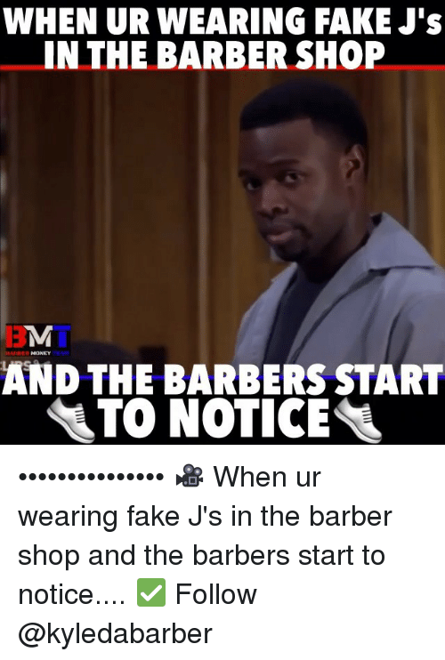 The Barber Shop: WHEN UR WEARING FAKE J's  IN THE BARBER SHOP  MONEY  AND THE BARBERS START  ATO NOTICE ••••••••••••••• 🎥 When ur wearing fake J's in the barber shop and the barbers start to notice.... ✅ Follow @kyledabarber