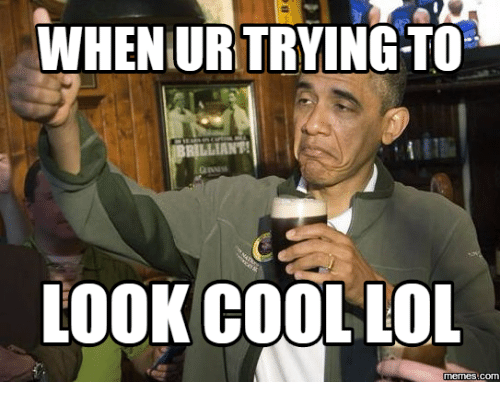 Look, Looks-Cool, and Cool Subreddits: WHEN URITRYINGTOE  LOOK COOL LOL  memes com