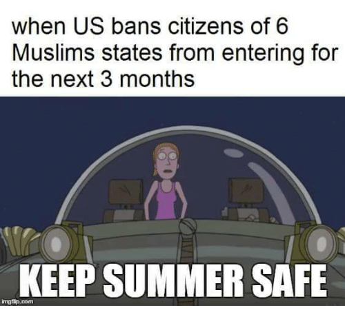 safe: when US bans citizens of 6  Muslims states from entering for  the next 3 months  KEEP SUMMER SAFE  ingllip.com