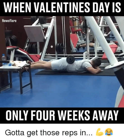 Memes, Valentine's Day, and 🤖: WHEN VALENTINES DAY IS  Newsflare  ONLY FOUR WEEKS AWAY Gotta get those reps in... 💪😂