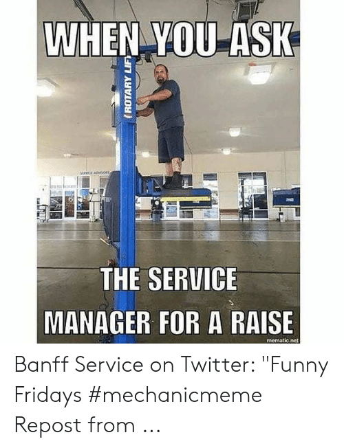"""Funny Mechanic Memes: WHEN VOUASK  THE SERVICE  MANAGER FOR A RAISE  mematic.net Banff Service on Twitter: """"Funny Fridays #mechanicmeme Repost from ..."""