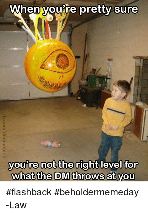 DnD, Law, and Level: When voure pretty sure  you're not the right level  what the DM throws at vou  for #flashback #beholdermemeday  -Law