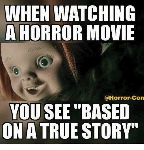 WHEN WATCHING A HORROR MOVIE A Horror-Con YOU SEE BASED ON