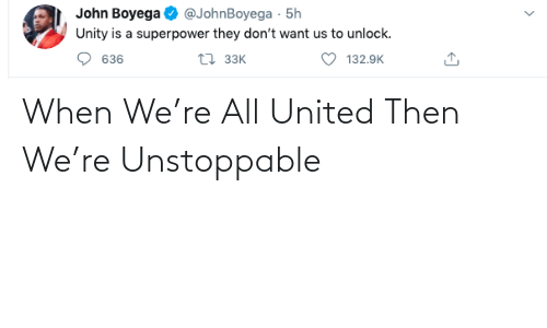 then: When We're All United Then We're Unstoppable
