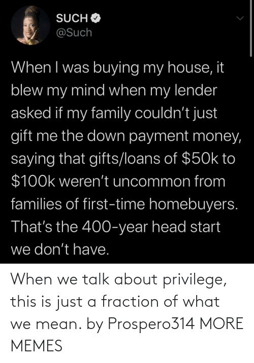 Blank: When we talk about privilege, this is just a fraction of what we mean. by Prospero314 MORE MEMES