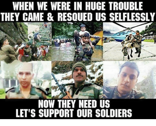 Memes, Soldiers, and 🤖: WHEN WE WERE IN HUGE TROUBLE  THEY CAME & RESOUED US SELFLESSLY  NOW THEY NEED US  LET'S SUPPORT OUR SOLDIERS