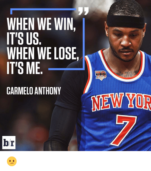 Carmelo Anthony, Sports, and Carmelo: WHEN WE WIN,  IT'S US  WHEN WE LOSE,  IT'S ME  EST. 1946  CARMELO ANTHONY  NEW YOR  br 😕