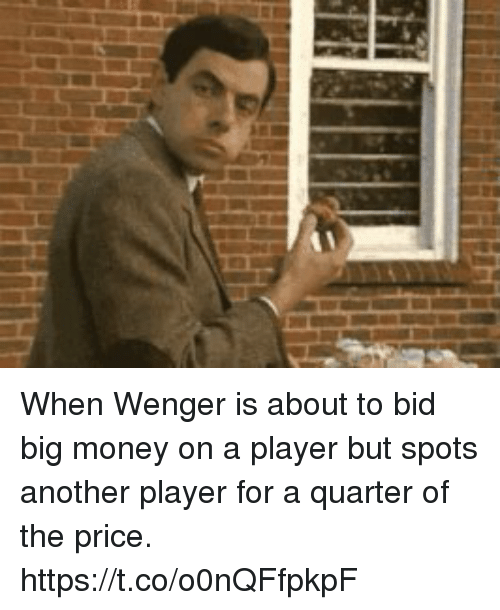 Money, Soccer, and Another: When Wenger is about to bid big money on a player but spots another player for a quarter of the price. https://t.co/o0nQFfpkpF