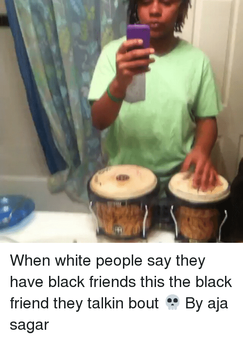 White People Sayings: When white people say they have black friends this the black friend they talkin bout 💀 By aja sagar