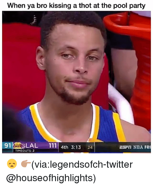 Thotting: When ya bro kissing a thot at the pool party  91LAL 111 4th 3:13 24  ESFI NBA FRI  TIMEOUTS:2 😞 👉🏽(via:legendsofch-twitter @houseofhighlights)