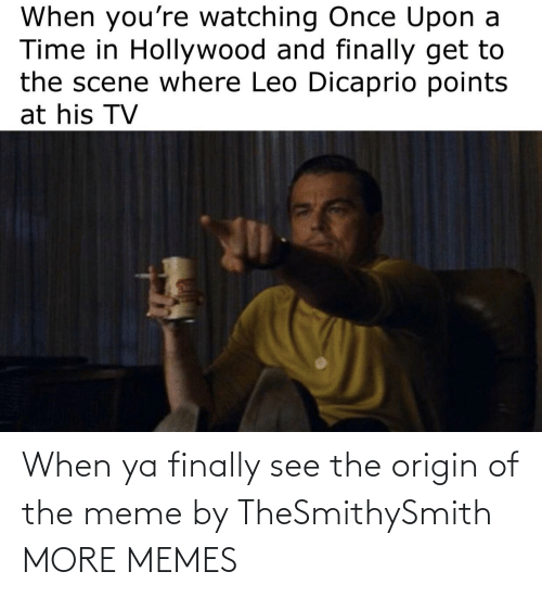Origin Of: When ya finally see the origin of the meme by TheSmithySmith MORE MEMES