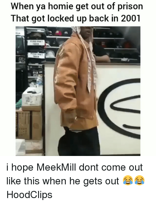 Funny, Homie, and Prison: When ya homie get out of prison  That got locked up back in 2001 i hope MeekMill dont come out like this when he gets out 😂😂 HoodClips