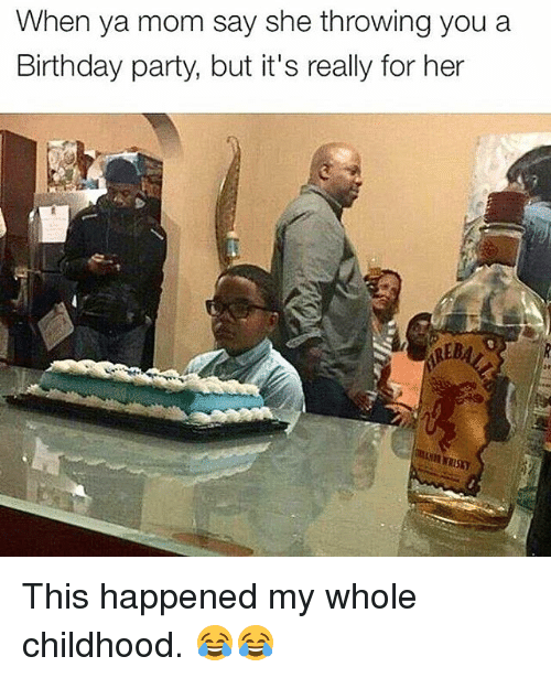 Birthday, Memes, and Party: When ya mom say she throwing you a  Birthday party, but it's really for her  REB This happened my whole childhood. 😂😂