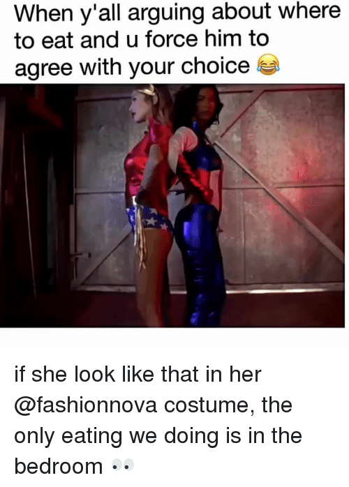 Funny, Her, and Him: When y'all arguing about where  to eat and u force him to  agree with your choice if she look like that in her @fashionnova costume, the only eating we doing is in the bedroom 👀