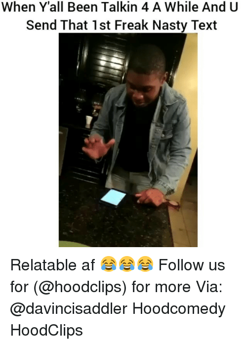 Af, Funny, and Nasty: When Yall Been Talkin 4 A While And U  Send That 1st Freak Nasty Text Relatable af 😂😂😂 Follow us for (@hoodclips) for more Via: @davincisaddler Hoodcomedy HoodClips