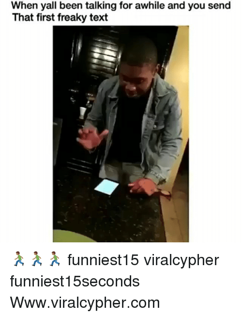 Funny, Text, and Been: When yall been talking for awhile and you send  That first freaky text 🏃🏾‍♂️🏃🏾‍♂️🏃🏾‍♂️ funniest15 viralcypher funniest15seconds Www.viralcypher.com
