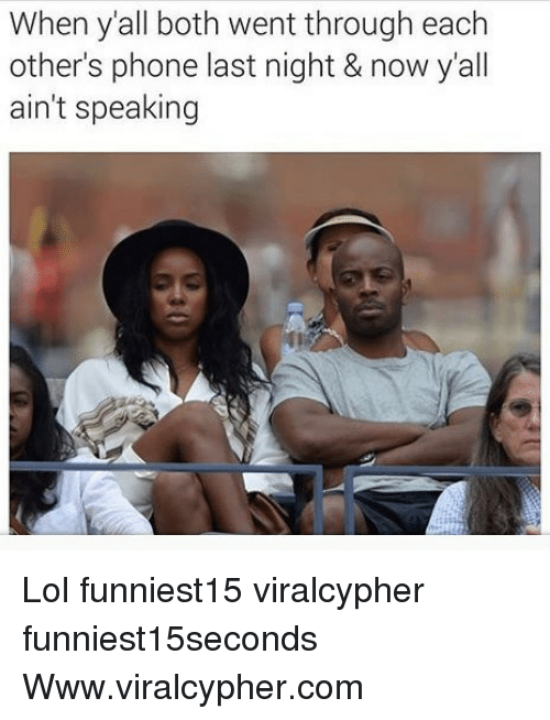 Funny, Lol, and Phone: When y'all both went through each  other's phone last night & now y'all  ain't speaking Lol funniest15 viralcypher funniest15seconds Www.viralcypher.com