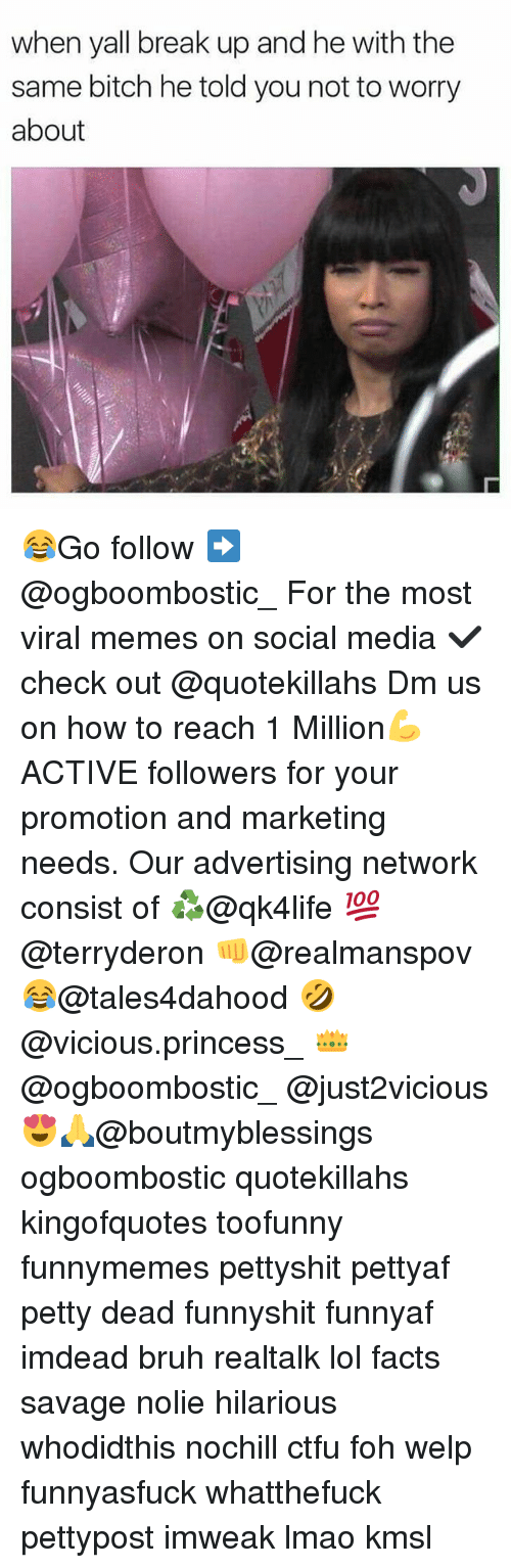 Bitch, Bruh, and Ctfu: when yall break up and he with the  same bitch he told you not to worry  about 😂Go follow ➡@ogboombostic_ For the most viral memes on social media ✔check out @quotekillahs Dm us on how to reach 1 Million💪ACTIVE followers for your promotion and marketing needs. Our advertising network consist of ♻@qk4life 💯@terryderon 👊@realmanspov 😂@tales4dahood 🤣@vicious.princess_ 👑@ogboombostic_ @just2vicious😍🙏@boutmyblessings ogboombostic quotekillahs kingofquotes toofunny funnymemes pettyshit pettyaf petty dead funnyshit funnyaf imdead bruh realtalk lol facts savage nolie hilarious whodidthis nochill ctfu foh welp funnyasfuck whatthefuck pettypost imweak lmao kmsl