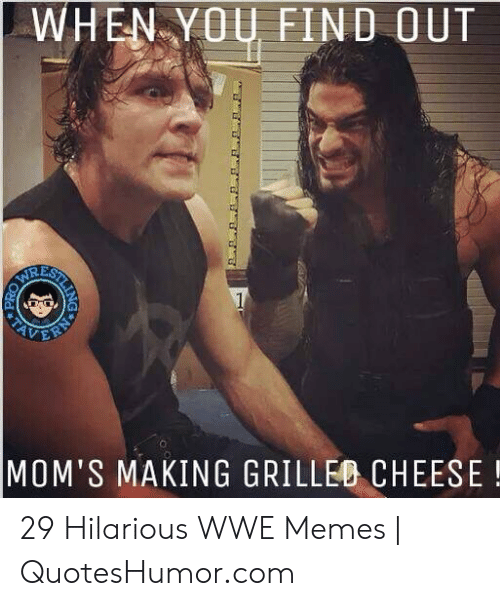 Hilarious Wwe: WHEN-YO FIND OUT  RE  o.  MOM'S MAKING GRILLEO CHEESE! 29 Hilarious WWE Memes | QuotesHumor.com