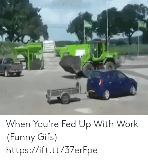 fed up: When You're Fed Up With Work (Funny Gifs) https://ift.tt/37erFpe