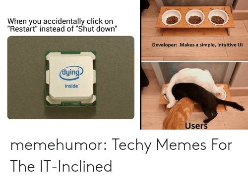 """Dying Inside: When you accidentally click on  """"Restart"""" instead of """"Shut down""""  Developer: Makes a simple, intuitive Ul  dying  inside  Users memehumor:  Techy Memes For The IT-Inclined"""