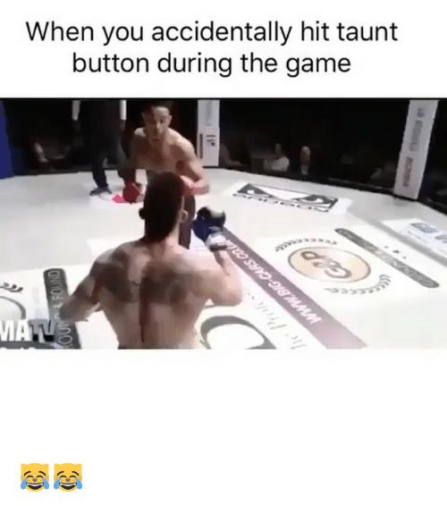 Memes, The Game, and Game: When you accidentally hit taunt  button during the game  MA 😹😹