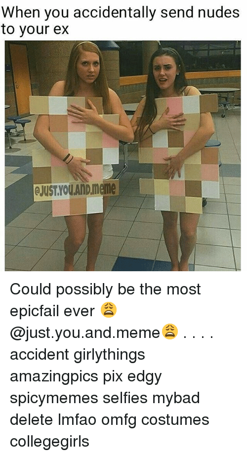 Epicfails: When you accidentally send nudes  to your ex  QJUST.YOU.AND.meme Could possibly be the most epicfail ever 😩@just.you.and.meme😩 . . . . accident girlythings amazingpics pix edgy spicymemes selfies mybad delete lmfao omfg costumes collegegirls