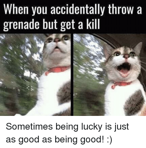 Video Games, Good, and You: When you accidentally throw a  grenade but get a kill Sometimes being lucky is just as good as being good! :)