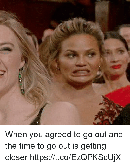 Time, Girl Memes, and Closer: When you agreed to go out and the time to go out is getting closer  https://t.co/EzQPKScUjX