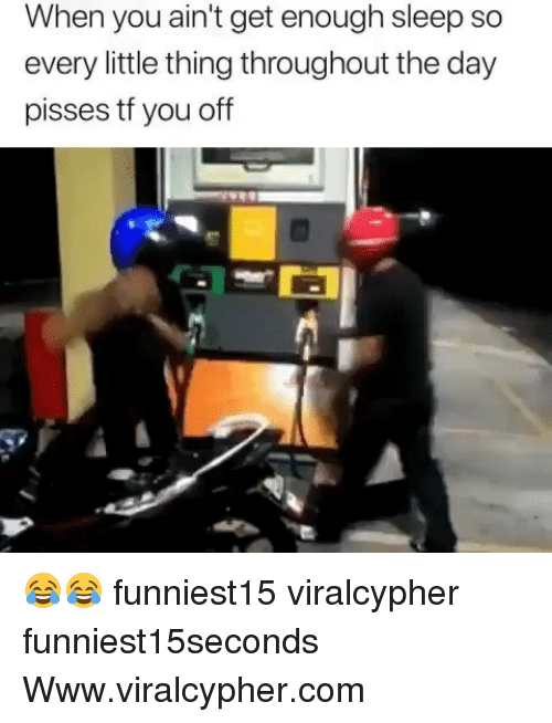 Funny, Sleep, and Com: When you ain't get enough sleep so  every little thing throughout the day  pisses tf you off 😂😂 funniest15 viralcypher funniest15seconds Www.viralcypher.com