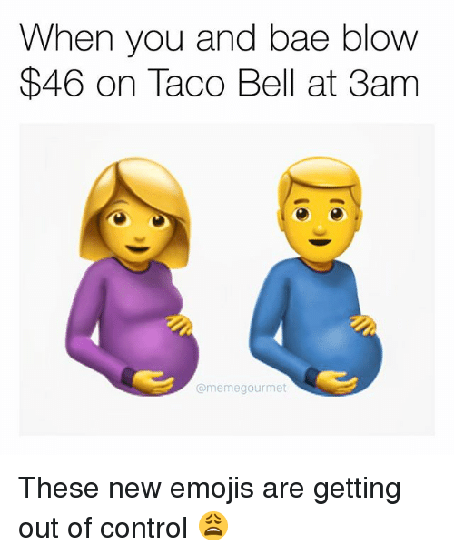 Memes, 🤖, and Belle: When you and bae blow  $46 on Taco Bell at 3am  memegourmet These new emojis are getting out of control 😩