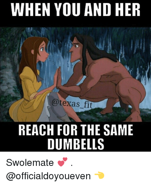 Swolemates: WHEN YOU AND HER  @texas fit  REACH FOR THE SAME  DUMBELLS Swolemate 💕 . @officialdoyoueven 👈