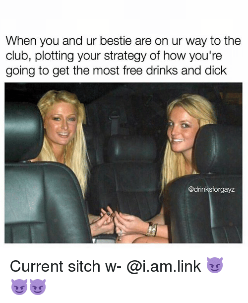 Club, Memes, and Dick: When you and ur bestie are on ur way to the  club, plotting your strategy of how you're  going to get the most free drinks and dick  @drinksforgayz Current sitch w- @i.am.link 😈😈😈