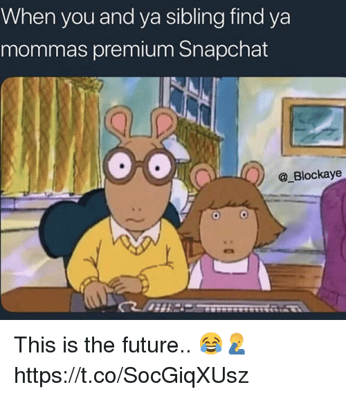 Future, Snapchat, and You: When you and ya sibling find ya  mommas premium Snapchat  @_Blockaye This is the future.. 😂🤦♂️ https://t.co/SocGiqXUsz